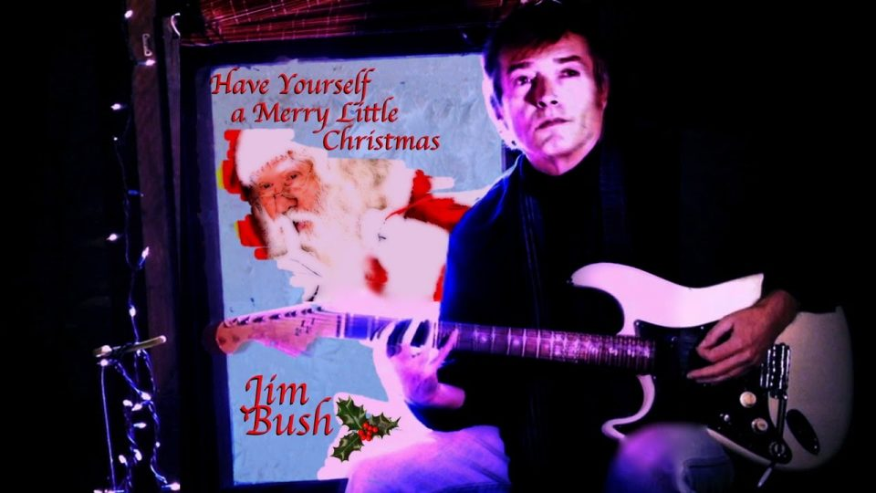 Have Yourself a Merry Little Christmas   Jim Bush