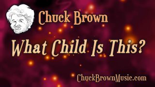 What Child Is This? | Chuck Brown